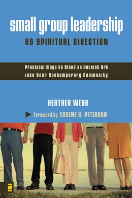 Book Small Group Leadership As Spiritual Direction: Practical Ways to Blend an Ancient Art into Your… by Heather Parkinson Webb