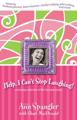 Book Help, I Can't Stop Laughing!: A Nonstop Collection of Life's Funniest Stories by Ann Spangler