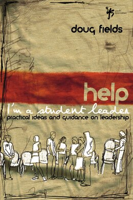 Book Help! I'm a Student Leader: Practical Ideas And Guidance On Leadership by Doug Fields