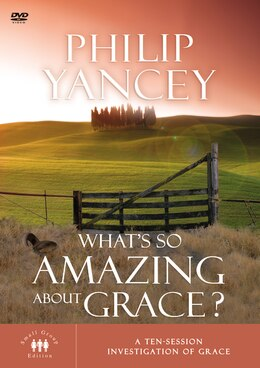 Book What's So Amazing About Grace: A Ten Session Investigation Of Grace by Philip Yancey