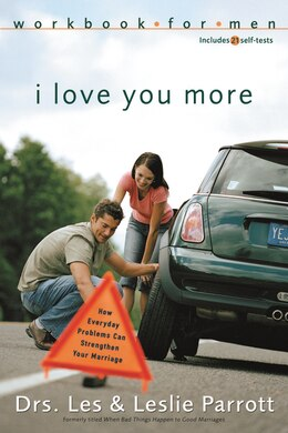 Book I Love You More Workbook For Men: Six Sessions on How Everyday Problems Can Strengthen Your Marriage by Les and Leslie Parrott