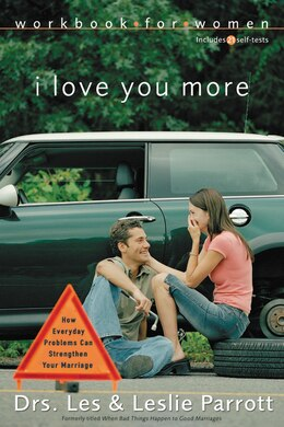 Book I Love You More Workbook For Women: Six Sessions on How Everyday Problems Can Strengthen Your… by Les and Leslie Parrott