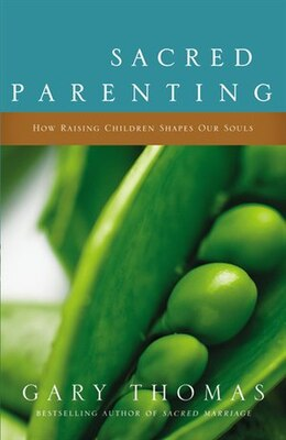 Book Sacred Parenting: How Raising Children Shapes Our Souls by Gary L. Thomas