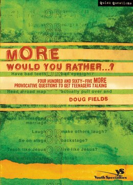 Book More Would You Rather.?: Four Hundred and Sixty-Five More Provocative Questions to Get Teenagers… by Doug Fields