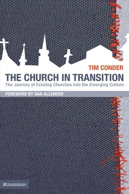 Book The Church in Transition: The Journey of Existing Churches into the Emerging Culture by Tim Conder