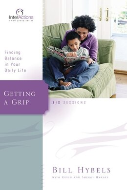 Book Getting A Grip: Finding Balance in Your Daily Life by Bill Hybels