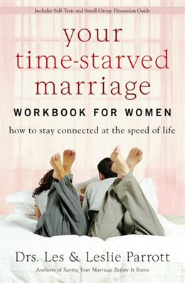 Book Your Time-Starved Marriage Workbook for Women: How to Stay Connected at the Speed of Life by Les and Leslie Parrott