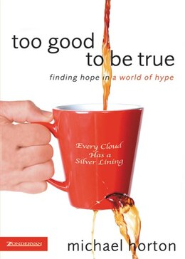Book TOO GOOD TO BE TRUE: Finding Hope in a World of Hype by Michael Horton