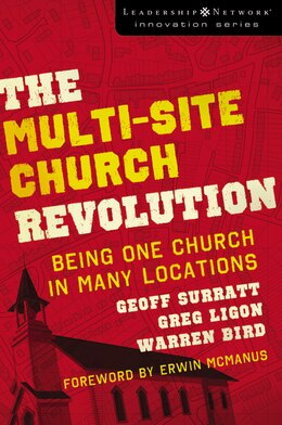 Book The Multi-Site Church Revolution: Being One Church in Many Locations by Geoff Surratt