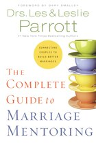 The Complete Guide to Marriage Mentoring: Connecting Couples to Build Better Marriages