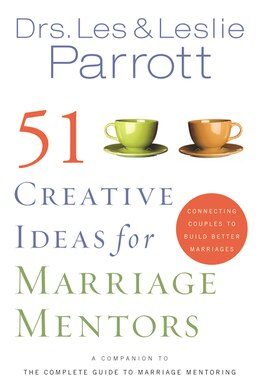 Book 51 Creative Ideas For Marriage Mentors: Connecting Couples to Build Better Marriages by Les and Leslie Parrott