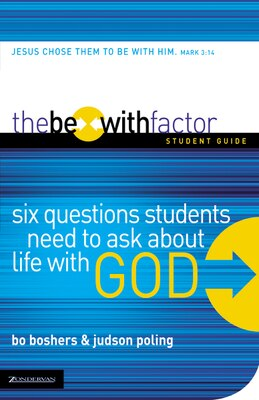 Book The Be-With Factor Student Guide: Six Questions Students Need to Ask about Life with God by Bo Boshers