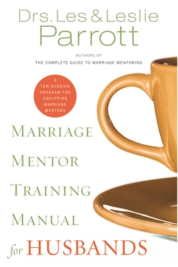 Book Marriage Mentor Training Manual For Husbands: A Ten-Session Program for Equipping Marriage Mentors by Les and Leslie Parrott
