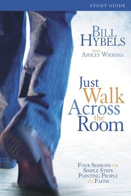 Book Just Walk Across the Room Participant's Guide: Four Sessions on Simple Steps Pointing People to… by Bill Hybels