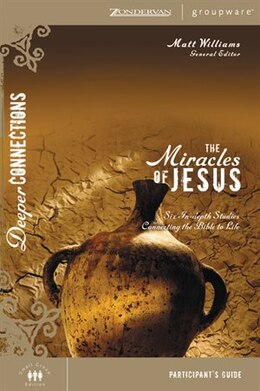 Book The Miracles Of Jesus Participant's Guide: Six In-Depth Studies Connecting The Bible To Life by Matt Williams