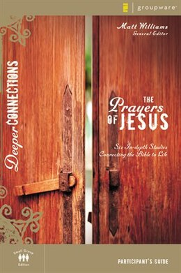 Book The Prayers of Jesus Participant's Guide: Six In-depth Studies Connecting the Bible to Life by Matt Williams
