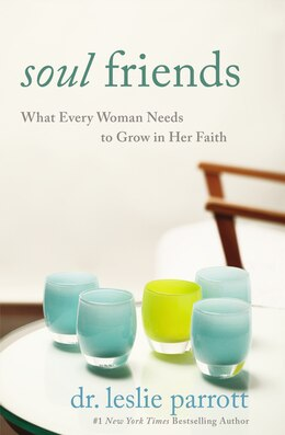 Book Soul Friends: What Every Woman Needs to Grow in Her Faith by Leslie Parrott