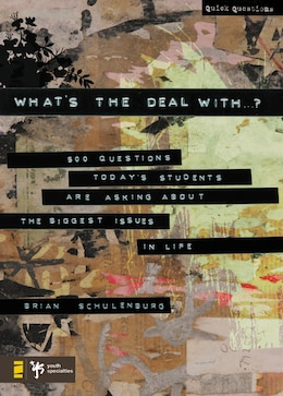 Book What's the Deal With .?: 500 Questions Today's Students Are Asking about the Biggest Issues in Life by Brian Schulenburg