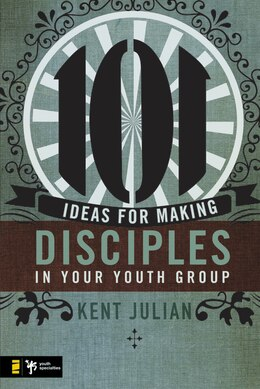Book 101 Ideas For Making Disciples In Your Youth Group by Kent Julian