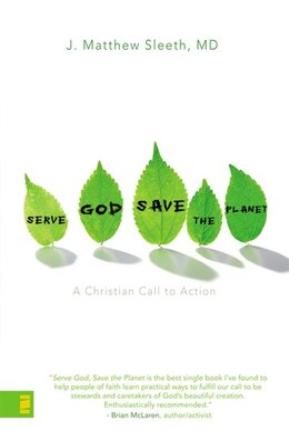 Book Serve God, Save the Planet: A Christian Call to Action by J. Matthew Sleeth, M.D.