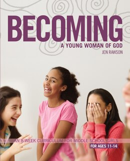 Book Becoming A Young Woman Of God: An 8-Week Curriculum for Middle School Girls by Jen Rawson