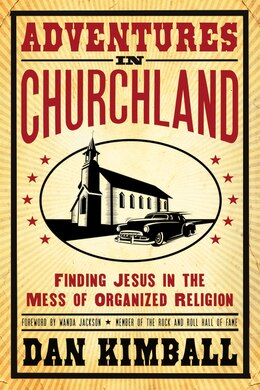 Book Adventures in Churchland: Finding Jesus in the Mess of Organized Religion by Dan Kimball