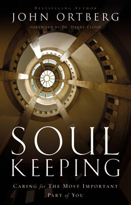 Book Soul Keeping: Caring For The Most Important Part Of You by John Ortberg