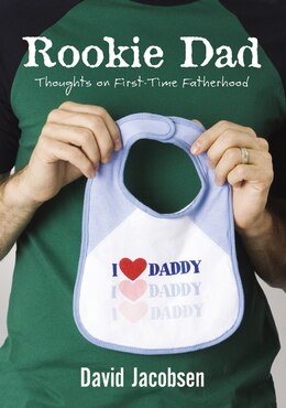 Book Rookie Dad: Thoughts on First-Time Fatherhood by David Jacobsen