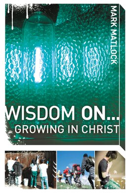 Book Wisdom On ... Growing in Christ by Mark Matlock