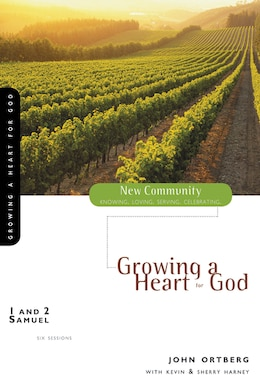 Book 1 and 2 Samuel: Growing a Heart for God by John Ortberg