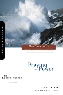 Book The Lord's Prayer: Praying with Power by John Ortberg