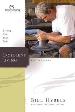 Book Excellent Living: Giving God Your Best by Bill Hybels