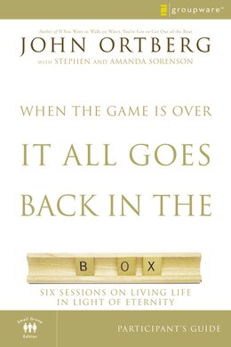 Book When the Game Is Over, It All Goes Back in the Box Participant's Guide: Six Sessions on Living Life… by John Ortberg