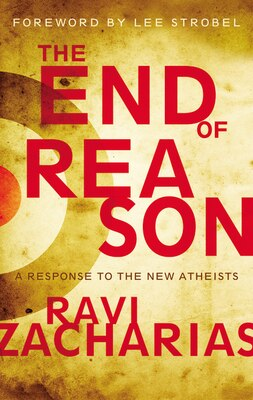 Book The End of Reason: A Response to the New Atheists by Ravi Zacharias