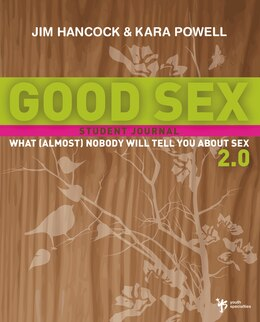 Book Good Sex 2.0: What (Almost) Nobody Will Tell You about Sex: A Student Journal by Jim Hancock