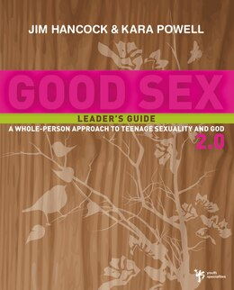 Book Good Sex 2.0 Leader's Guide: A Whole-Person Approach to Teenage Sexuality and God by Jim Hancock