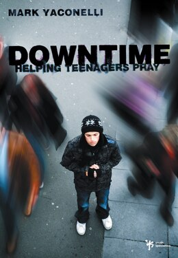 Book Downtime: Helping Teenagers Pray by Mark Yaconelli