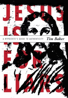 Book Jesus Is For Liars: A Hypocrite's Guide To Authenticity by Tim Baker