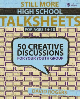 Book Still More High School Talksheets: 50 Creative Discussions For Your Youth Group by David W. Rogers