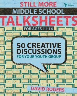 Book Still More Middle School Talksheets: 50 Creative Discussions for Your Youth Group by David W. Rogers