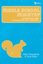 Middle School Ministry: A Comprehensive Guide To Working With Early Adolescents