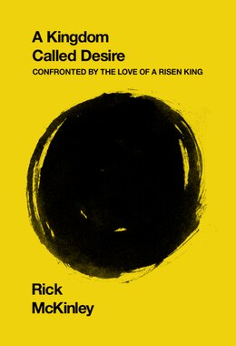 Book A Kingdom Called Desire: Confronted by the Love of a Risen King by Rick McKinley