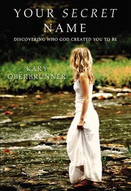 Book Your Secret Name: Discovering Who God Created You To Be by Kary Oberbrunner