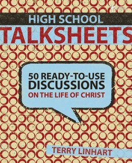 Book High School Talksheets: 50 Ready-to-Use Discussions on the Life of Christ by Terry D. Linhart
