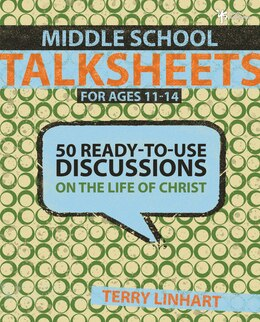 Book Middle School Talksheets: 50 Ready-to-Use Discussions on the Life of Christ by Terry D. Linhart