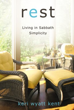 Book Rest: Living in Sabbath Simplicity by Keri Wyatt Kent