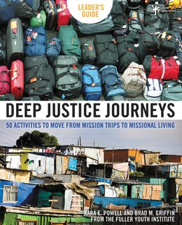 Book Deep Justice Journeys Leader's Guide: 50 Activities to Move from Mission Trips to Missional Living by Kara E. Powell