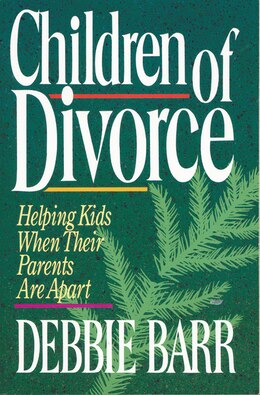Book Children of Divorce: Helping Kids When Their Parents Are Apart by Debbie Barr