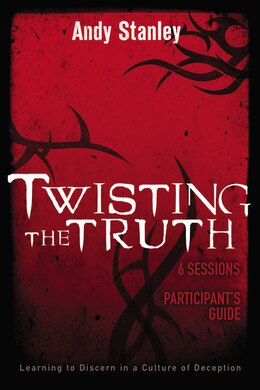 Book Twisting The Truth Participant's Guide: Learning To Discern In A Culture Of Deception by Andy Stanley