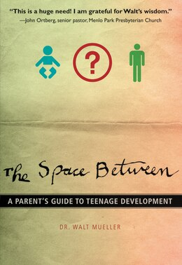 Book The Space Between: A Parent's Guide to Teenage Development by Walt Mueller